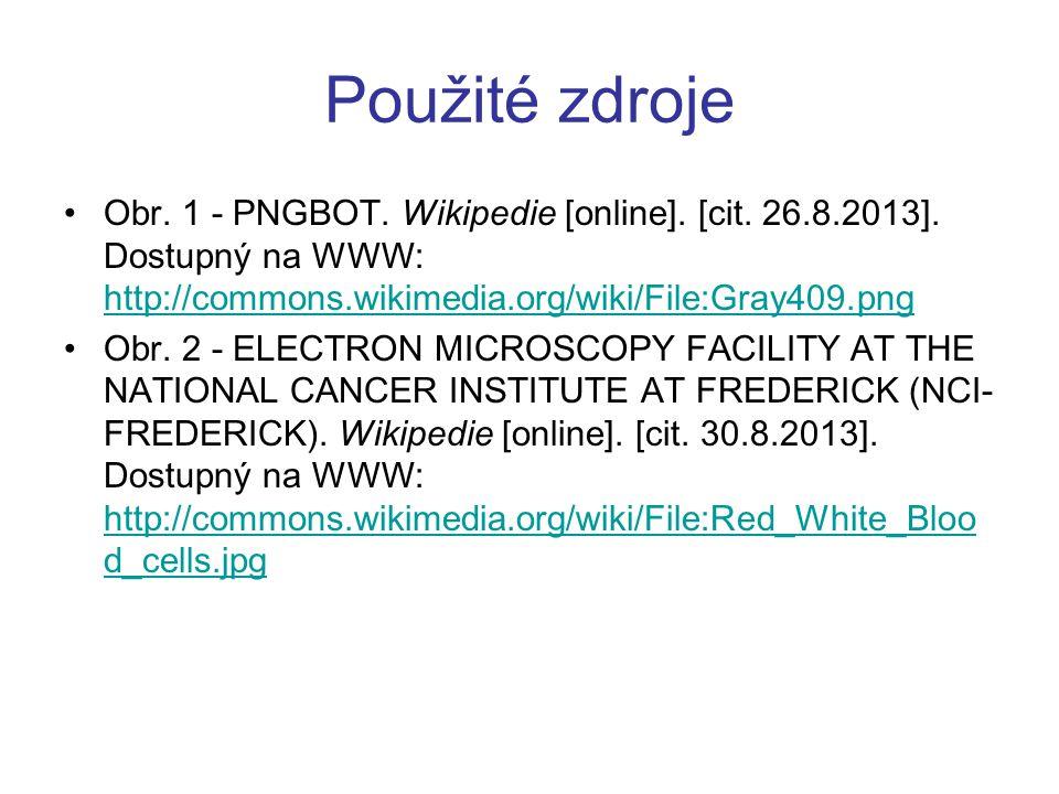 Použité zdroje Obr. 1 - PNGBOT. Wikipedie [online]. [cit. 26.8.2013]. Dostupný na WWW: http://commons.wikimedia.org/wiki/File:Gray409.png.